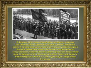 В феврале 1918 года молодой Красной Армии и морякам Балтийского флота пришлос