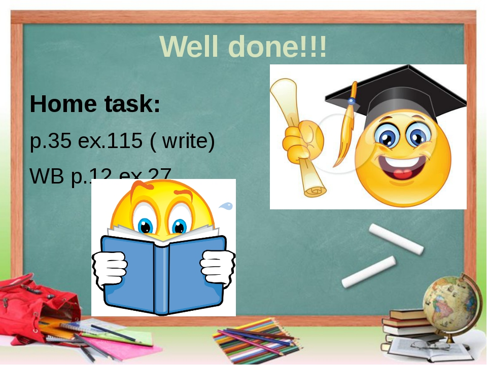 Well done!!! Home task: p.35 ex.115 ( write) WB p.12 ex.27