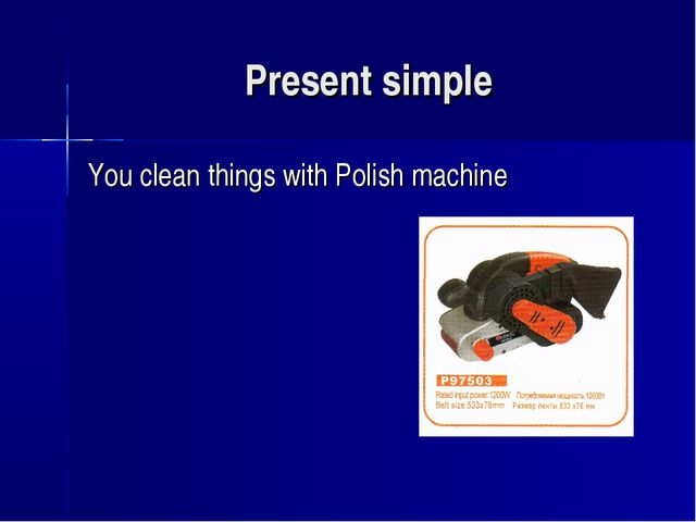 Present simple You clean things with Polish machine