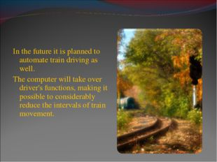 In the future it is planned to automate train driving as well. The computer w