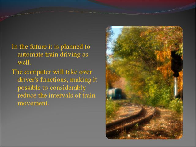 In the future it is planned to automate train driving as well. The computer w...