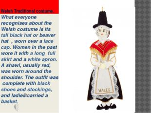 Welsh Traditional costume. What everyone recognises about the Welsh costume i