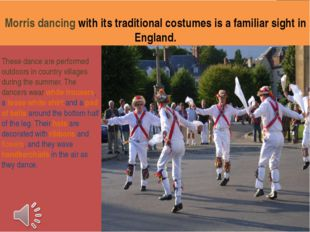 Morris dancing with its traditional costumes is a familiar sight in England.
