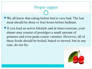 Proper supper We all know that eating before bed is very bad. The last meal s