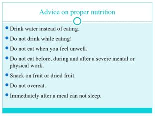 Advice on proper nutrition Drink water instead of eating. Do not drink while