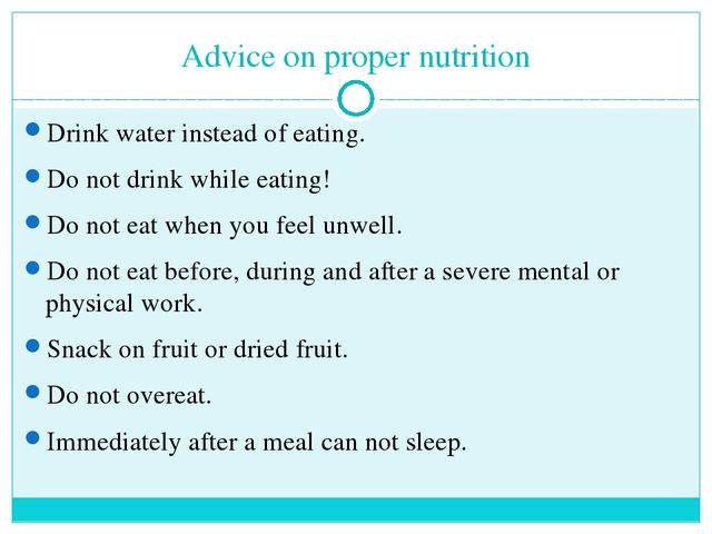 Advice on proper nutrition Drink water instead of eating. Do not drink while...