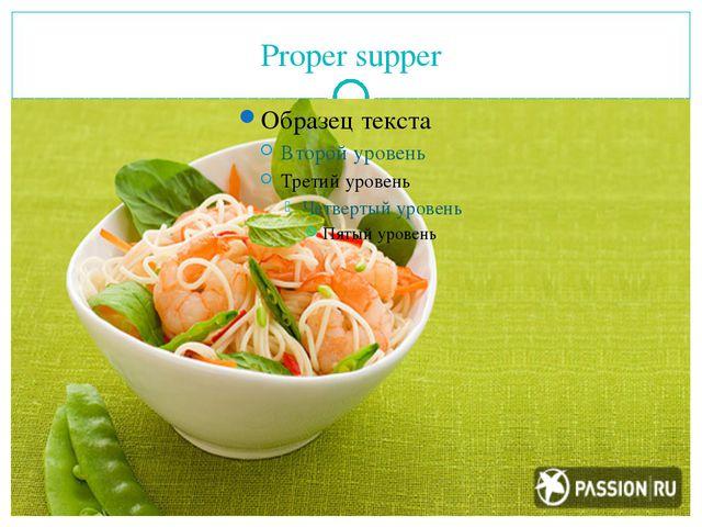 Proper supper
