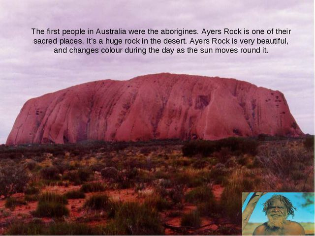 The first people in Australia were the aborigines. Ayers Rock is one of their...