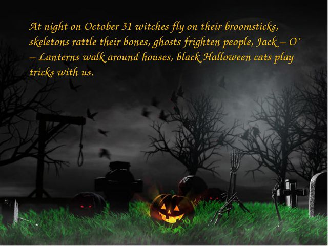 At night on October 31 witches fly on their broomsticks, skeletons rattle th...