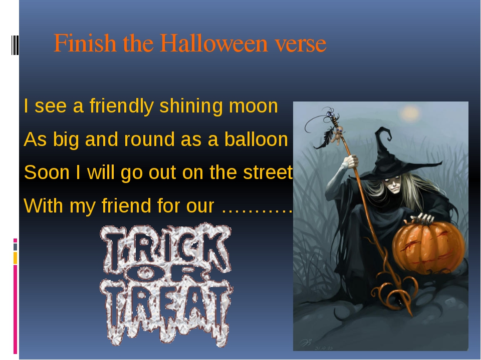 Finish the Halloween verse I see a friendly shining moon As big and round as...