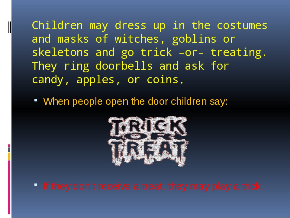 Children may dress up in the costumes and masks of witches, goblins or skelet...