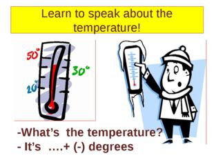Learn to speak about the temperature! -What's the temperature? - It's ….+ (-