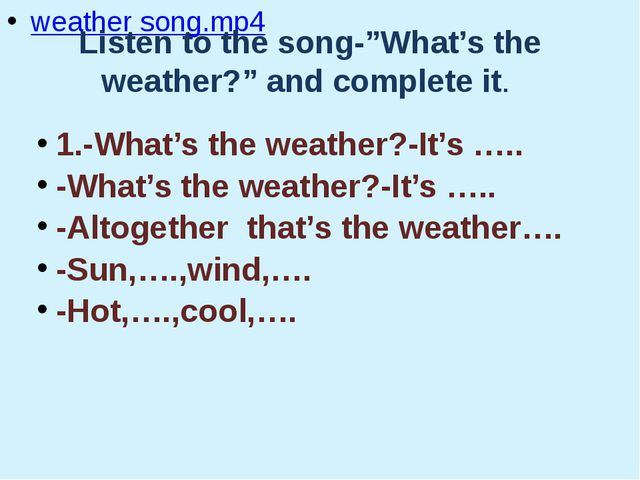 """weather song.mp4 Listen to the song-""""What's the weather?"""" and complete it. 1..."""