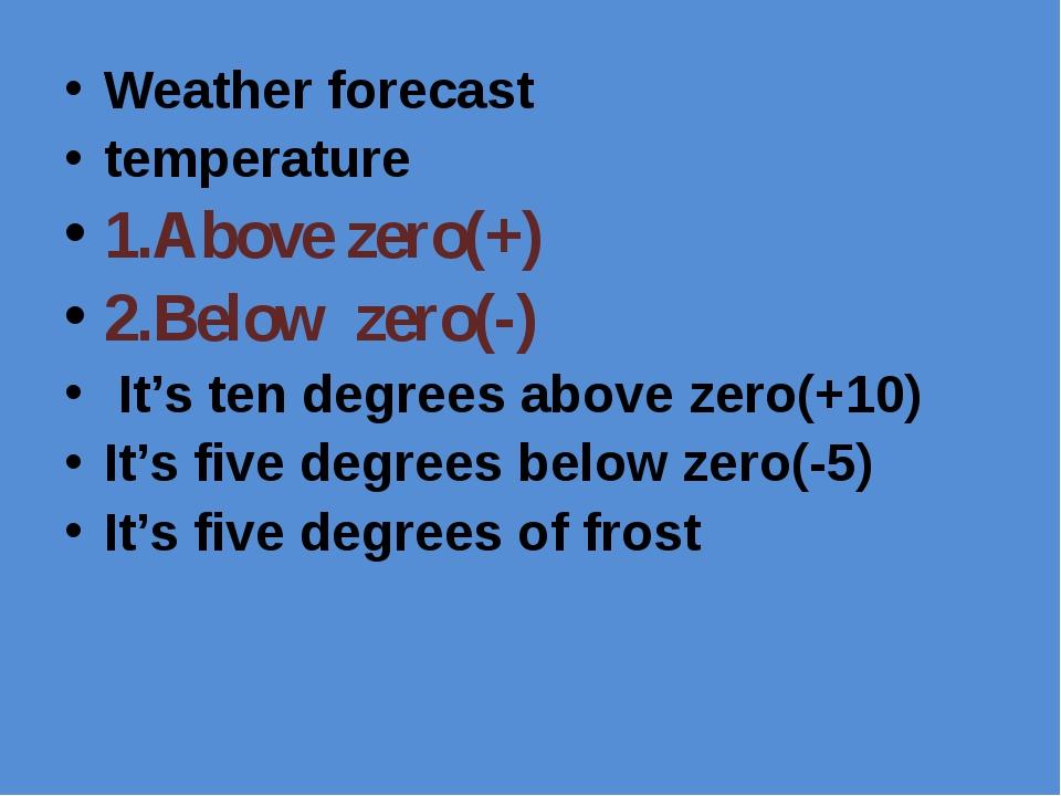 Weather forecast temperature 1.Above zero(+) 2.Below zero(-) It's ten degree...