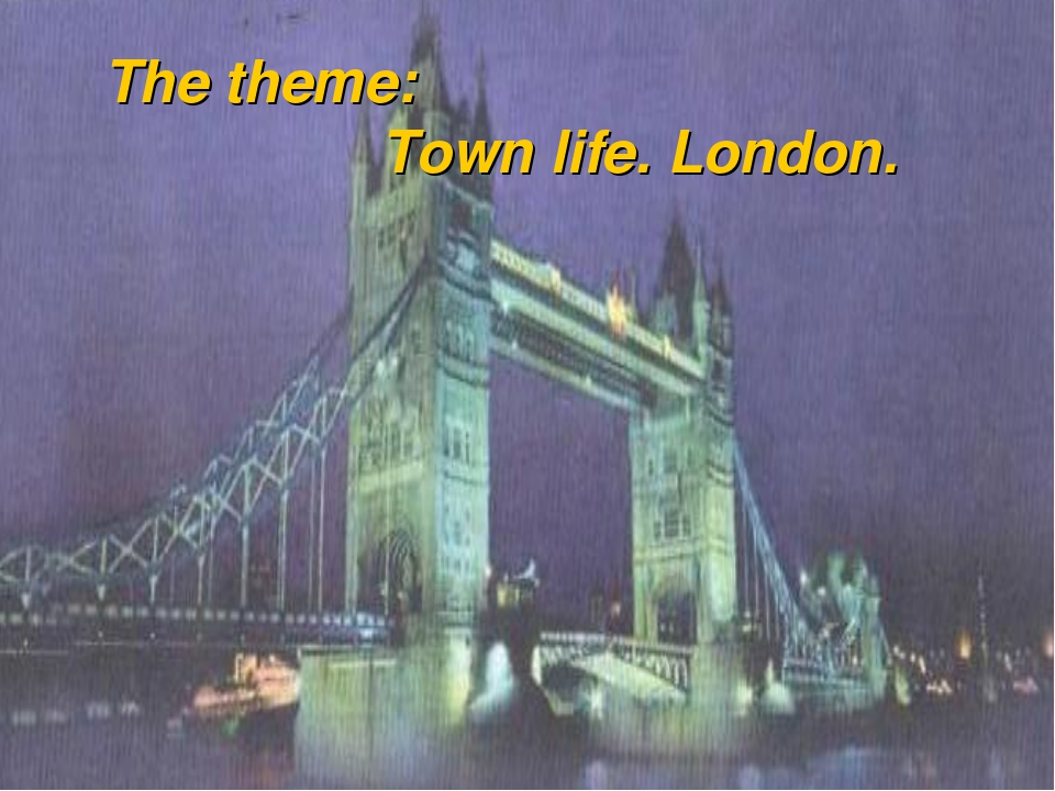 The theme: 			Town life. London.
