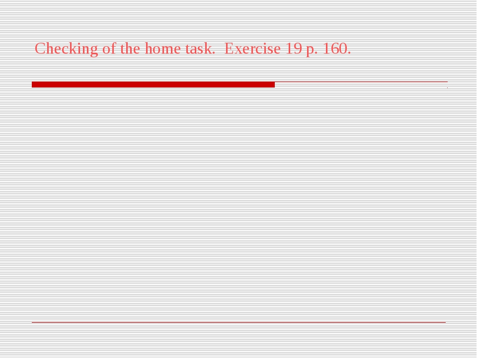 Checking of the home task. Exercise 19 p. 160.