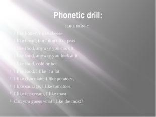 Phonetic drill: I LIKE HONEY I like honey, I like cheese I like bread, but I