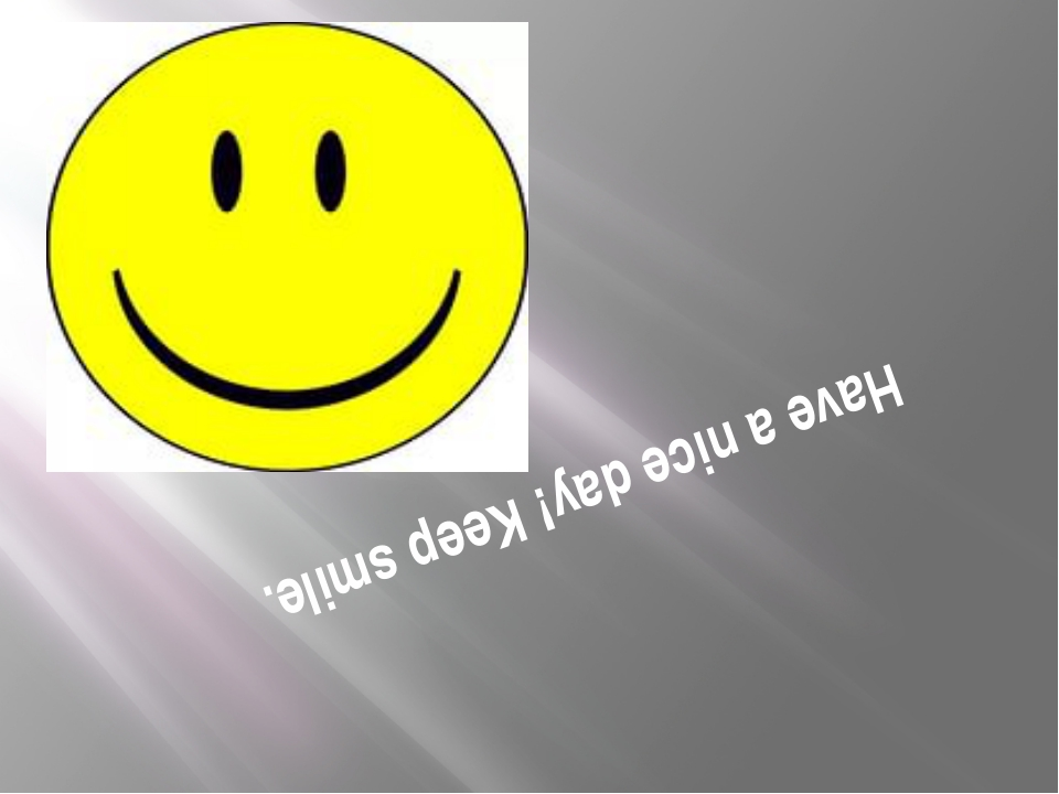Have a nice day! Keep smile.