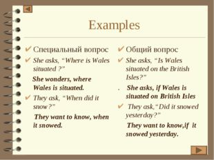 "Examples Специальный вопрос She asks, ""Where is Wales situated ?"" She wonders"