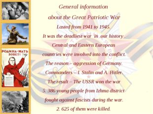 General information about the Great Patriotic War Lasted from 1941 to 1945. I