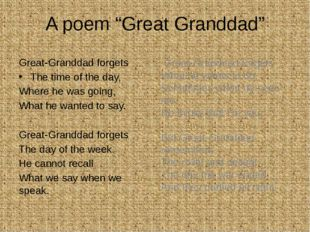 "A poem ""Great Granddad"" Great-Granddad forgets The time of the day, Where he"