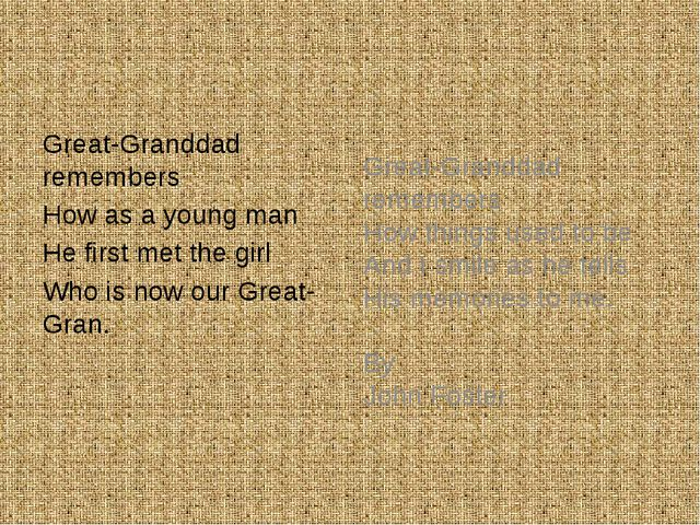 Great-Granddad remembers How as a young man He first met the girl Who is now...