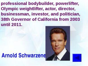 He is an Austrian-American former professional bodybuilder, powerlifter, Olym