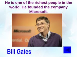 He is one of the richest people in the world. He founded the company Microsof