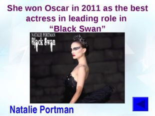 "She won Oscar in 2011 as the best actress in leading role in ""Black Swan"" Nat"