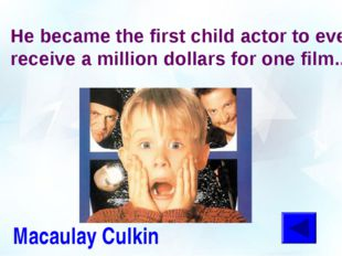 He became the first child actor to ever receive a million dollars for one fil