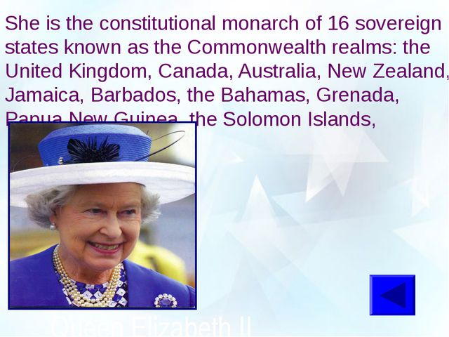 She is the constitutional monarch of 16 sovereign states known as the Common...