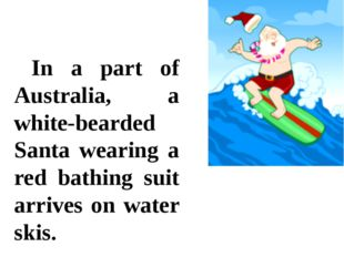 In a part of Australia, a white-bearded Santa wearing a red bathing suit arr