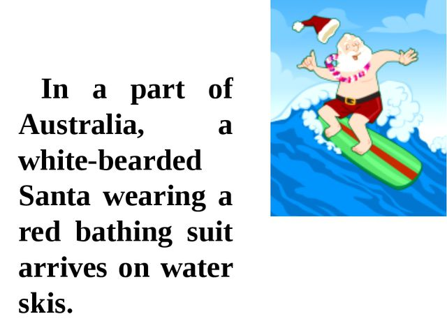 In a part of Australia, a white-bearded Santa wearing a red bathing suit arr...