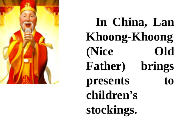 In China, Lan Khoong-Khoong (Nice Old Father) brings presents to children's...