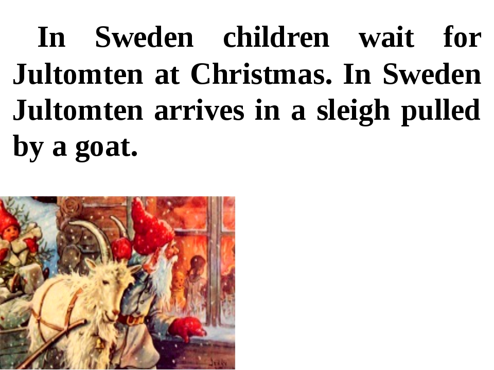In Sweden children wait for Jultomten at Christmas. In Sweden Jultomten arri...