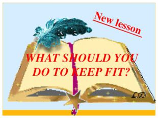 WHAT SHOULD YOU DO TO KEEP FIT? New lesson