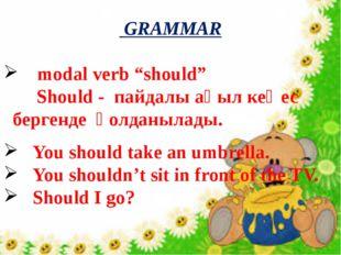 """GRAMMAR modal verb """"should"""" Should - пайдалы ақыл кеңес бергенде қолданылады"""