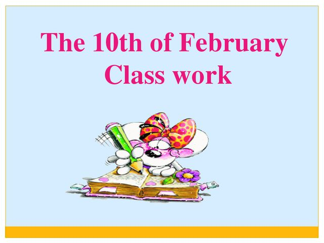 The 10th of February Class work