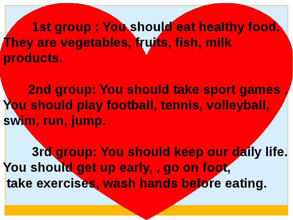 1st group : You should eat healthy food. They are vegetables, fruits, fish,...