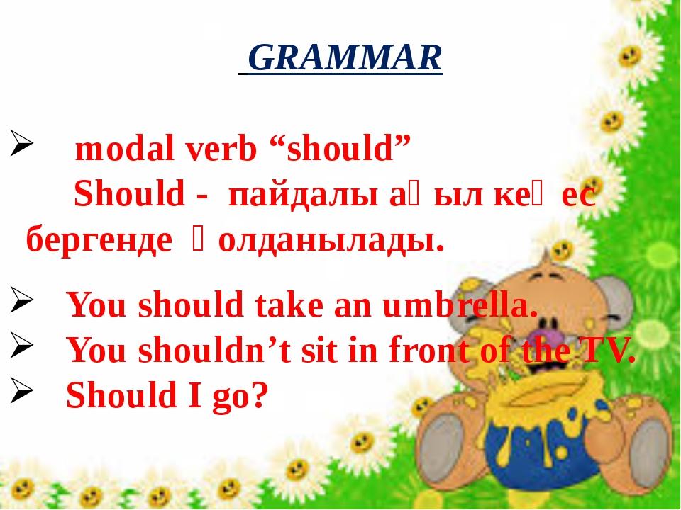 """GRAMMAR modal verb """"should"""" Should - пайдалы ақыл кеңес бергенде қолданылады..."""