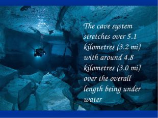 The cave system stretches over 5.1 kilometres (3.2mi) with around 4.8 kilome