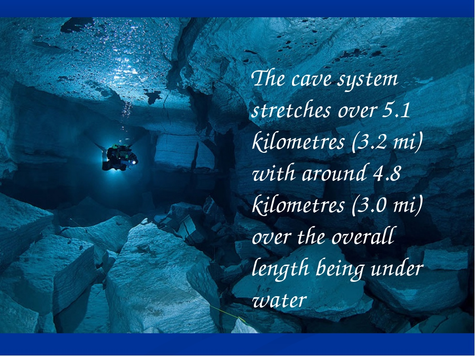 The cave system stretches over 5.1 kilometres (3.2mi) with around 4.8 kilome...