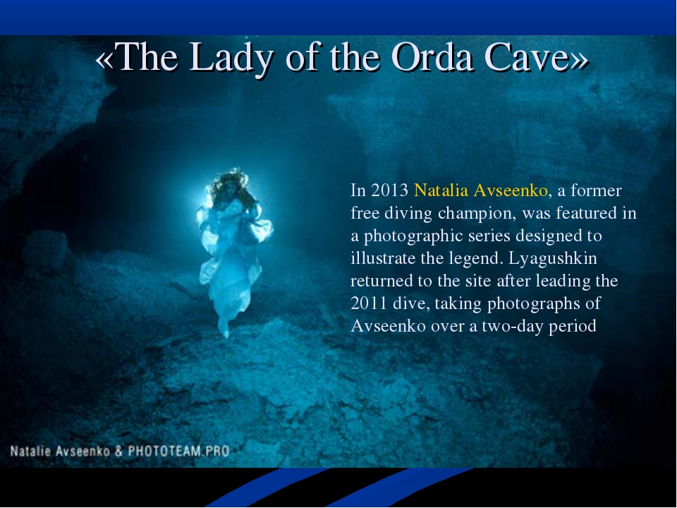 «The Lady of the Orda Cave» In 2013Natalia Avseenko, a former free diving ch...