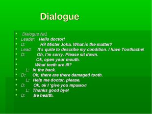 Dialogue Dialogue №1 Leader: Hello doctor! D: Hi! Mister Joha. What is the m