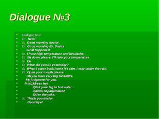 Dialogue №3 Dialogue №3 D: Next! S: Good morning doctor. D: Good morning Mr.