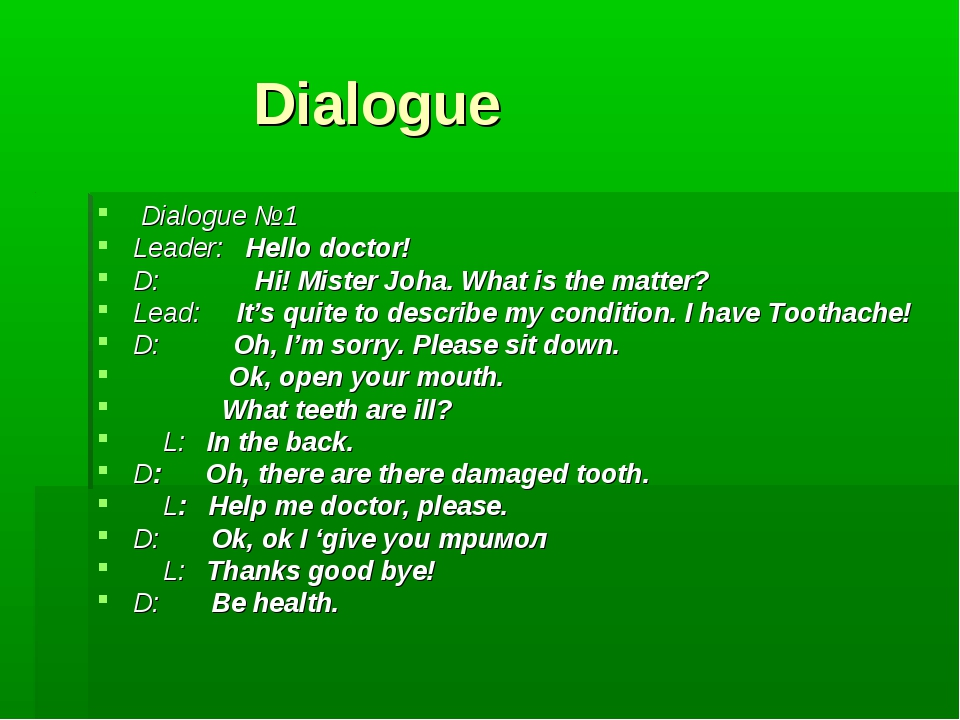 Dialogue Dialogue №1 Leader: Hello doctor! D: Hi! Mister Joha. What is the m...