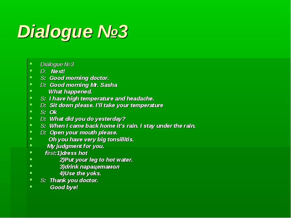 Dialogue №3 Dialogue №3 D: Next! S: Good morning doctor. D: Good morning Mr....