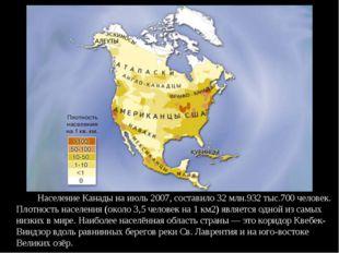 Население Канады на июль 2007, составило 32 млн.932тыс.700 человек. Плотно