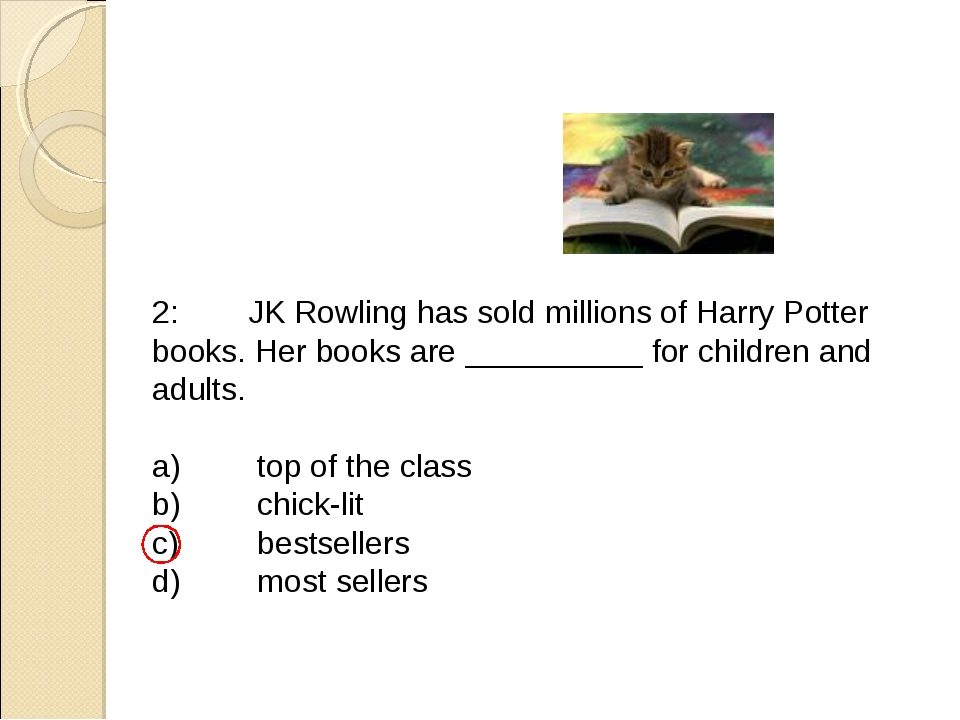 2:	JK Rowling has sold millions of Harry Potter books. Her books are ________...