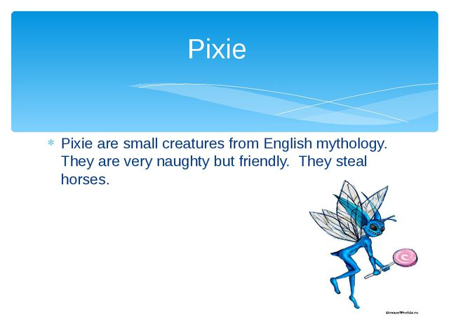 Pixie are small creatures from English mythology. They are very naughty but f...